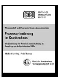 Prozessorientierung im Krankenhaus - Die Einführung der Prozesskostenrechnung als Grundlage zur Kalkulation der DRGs - Prozessmanagement und Prozessoptimierung im Krankenhaus
