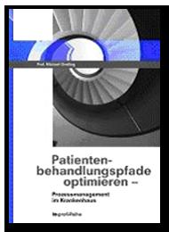 Patientenbehandlungspfade optimieren - Prozessmanagement im Krankenhaus - Prozessmanagement und Prozessoptimierung im Krankenhaus