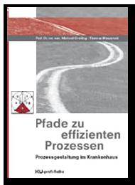 Pfade zu effizienteren Prozessen - Prozessgestaltung im Krankenhaus - Prozessmanagement und Prozessoptimierung im Krankenhaus